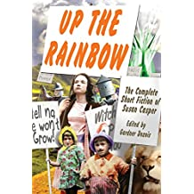 Up the Rainbow: The Complete Short Fiction of Susan Casper