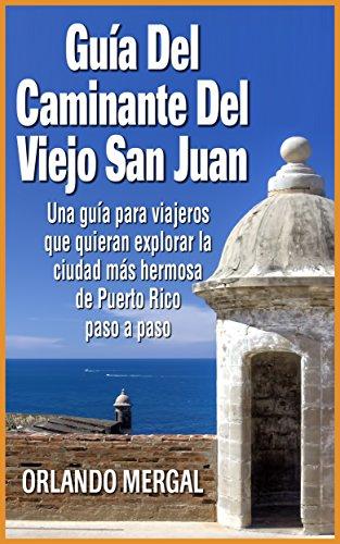guia-del-caminante-del-viejo-san-juan-travel-guide-spanish-edition-una-guia-para-viajeros-que-quiera