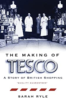 The Making of Tesco: A Story of British Shopping by [Ryle, Sarah]