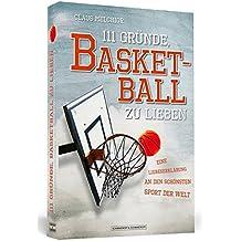 111 Gründe, Basketball zu lieben: Eine Liebeserklärung an den schönsten Sport der Welt