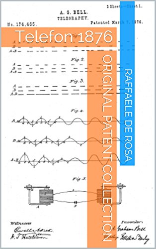 Original Patent Collection: Telefon 1876 (historical patents collection Book 6) (English Edition) (L Telefon 6 Telefon)