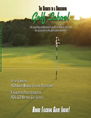 The Secrets to a Successful Golf School: The teaching professional's guide on how to start and be successful in the golf school business! por Jeff Carreira
