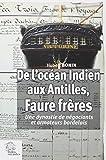 De l'océan Indien aux Antilles : Faure frères, une dynastie de négociants et armateurs bordelais, 1795-1930