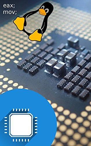 Hardwarenahe Programmierung: Maschinensprachen und Assembler - Schritt für Schritt (LERNE-MIT-LINUX 1)