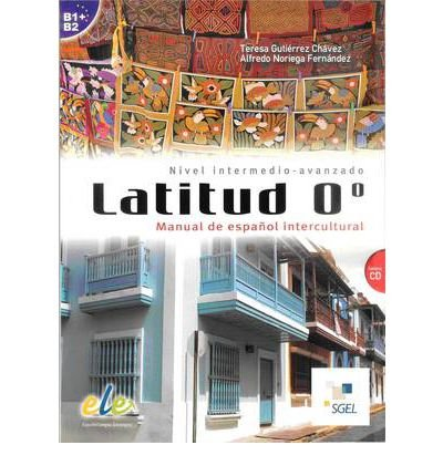 Latitud 0 - Manual De Espanol Intercultural - Level B1 and B2: Manual De Espanol Intercultural + CD (Mixed media product)(Spanish) - Common