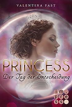 Royal: Princess. Der Tag der Entscheidung (Royal-Spin-off) von [Fast, Valentina]