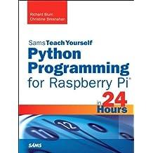 Python Programming for Raspberry Pi, Sams Teach Yourself in 24 Hours 1st edition by Blum, Richard, Bresnahan, Christine (2013) Paperback