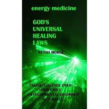 Energy Medicine:GOD'S Universal Healing Laws (Epigenetics Book 1) (English Edition)