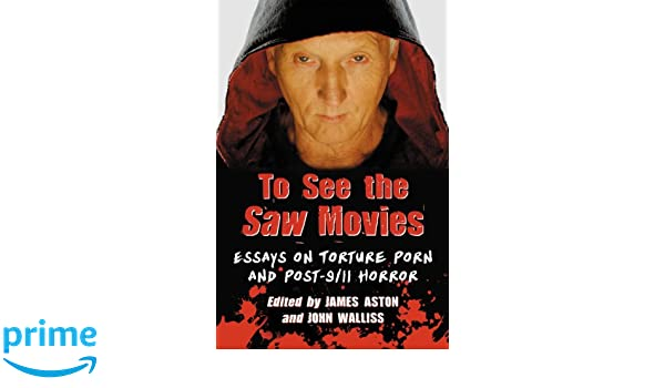 to see the saw movies essays on torture porn and post horror  to see the saw movies essays on torture porn and post 9 11 horror amazon co uk james aston john walliss 9780786470891 books