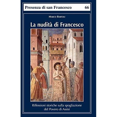 La Nudità Di Francesco. Riflessioni Storiche Sulla Spogliazione Del Povero Di Assisi