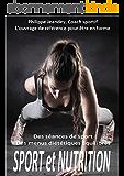 SPORT et NUTRITION: L'ouvrage de référence pour être en forme