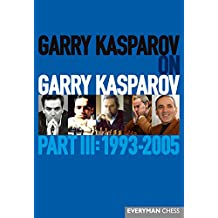 Garry Kasparov on Garry Kasparov,Part III: 1993-2005 (English Edition)
