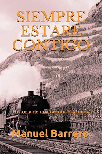 SIEMPRE ESTARÉ CONTIGO: Historia de una familia Española (Novelas de Epoca y Familia) por Manuel Barrero
