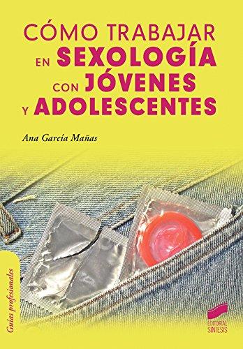 Cómo trabajar en sexología con jóvenes y adolescentes (Psicología) por Ana García Mañas