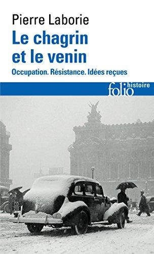 Le chagrin et le venin: Occupation. Résistance. Idées reçues par Pierre Laborie