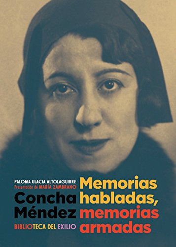 Concha Méndez. Memorias habladas, memorias armadas (Biblioteca del Exilio) por Paloma Ulacia Altolaguirre