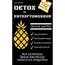 Detox-Entgiftungskur: Gesund und Fit - Mit einfachen Detox Smoothies natürlich entgiften: Inklusive 3 Tage Detox-Plan (Gewichtsreduktion, mehr Vitalität & Energie, Abklingen von Schmerzen...)