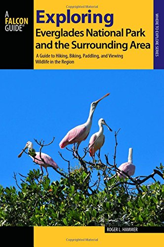 Exploring Everglades National Park and the Surrounding Area: A Guide to Hiking, Biking, Paddling, and Viewing Wildlife in the Region -