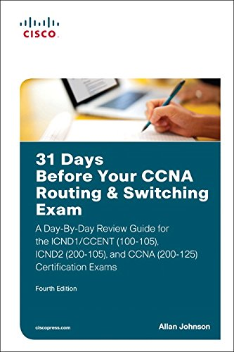 31 Days Before Your CCNA Routing & Switching Exam: A Day-By-Day Review Guide for the ICND1/CCENT (100-105), ICND2 (200-105), and CCNA (200-125) Certification Exa por Allan Johnson