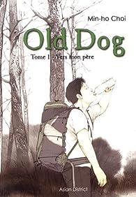 Old Dog, tome 1 : Vers mon père par Min-ho Choi