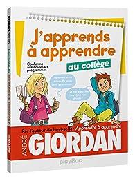J'apprends à apprendre - au collège par André Giordan