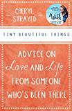 Tiny Beautiful Things: Advice on Love and Life from Someone Who's Been There: Advice on Love and Life from Someone Who's Been There (English Edition)
