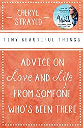 Tiny Beautiful Things: Advice on Love and Life from Someone Who's Been There: Advice on Love and Life from Someone Who