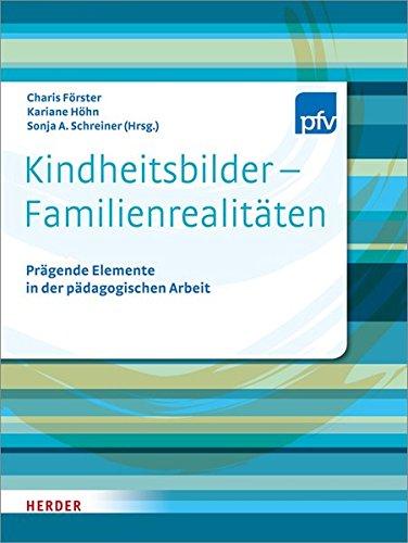 Kindheitsbilder - Familienrealitäten: Prägende Elemente in der pädagogischen Arbeit
