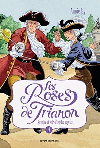 Les Roses de Trianon, Tome 3 : Roselys et le Maître des esprits par Annie Jay