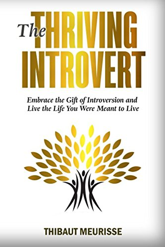 The Thriving Introvert: Embrace the Gift of Introversion and Live the Life You Were Meant to L