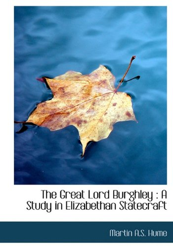 The Great Lord Burghley: A Study in Elizabethan Statecraft