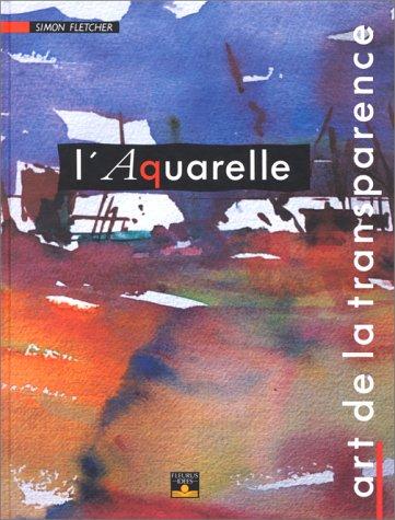 L'Aquarelle : Art de la transparence