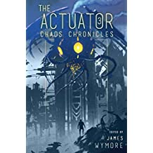 The Actuator: Chaos Chronicles: A LitRPG Adventure