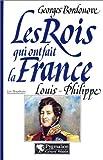 Les rois qui ont fait la France. Louis-Philippe, roi des Français