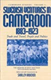 Swedish Ventures in Cameroon, 1883-1923: Trade and Travel, People and Politics (Cameroon Studies) (2002-08-30)
