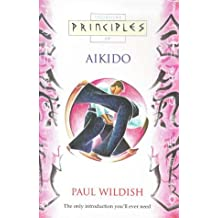 Aikido: The only introduction you'll ever need (Principles of) (Thorsons principles series)