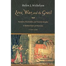 Love, War, and the Grail: Templars, Hospitallers, and Teutonic Knights in Medieval Epic and Romance 1150-1500