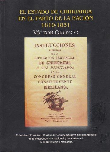 Descargar Libro El estado de Chihuahua en el parto de la nacion 1810-1831/ The state of Chihuahua in the birth of the nation 1810-1831 de Victor Orozco