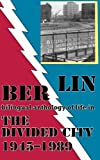 Berlin: bilingual anthology of life in The Divided City 1945-1989 (Rockbottom, 11-12)
