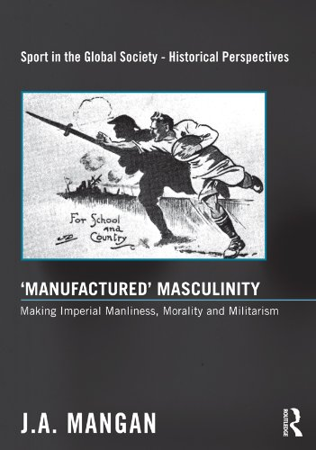 'Manufactured' Masculinity: Making Imperial Manliness, Morality and Militarism (Sport in the Global Society - Historical perspectives) por J. A. Mangan