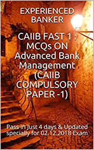 CAIIB FAST 1 : MCQs ON Advanced Bank Management  (CAIIB COMPULSORY PAPER -1): Pass in Just 4 days  & Updated specially for 0