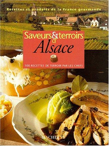 SAVEURS ET TERROIRS D'ALSACE. 100 recettes de terroir par les chefs
