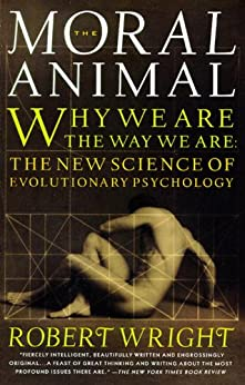 The Moral Animal: Why We Are, the Way We Are: The New Science of Evolutionary Psychology von [Wright, Robert]