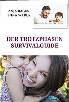 Der Trotzphasen-Survivalguide. Notfall-Tricks für Eltern mit Kindern zwischen 2 und 5