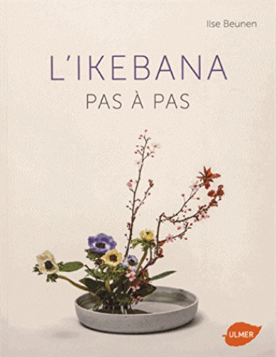 L'Ikebana - Pas à pas par Ilse Beunen