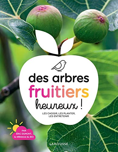 Des arbres fruitiers heureux ! (Hors Collection - Jardin) par Eric Dumont