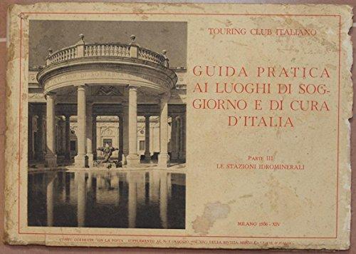 guida pratica ai luoghi di soggiorno e di cura d'italia parte iii - le stazioni idrominerali con 8 piante e con 180 illustrazioni