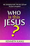 Who Is This Jesus?: The Almighty God? The Son of God? Or just a Prophet?