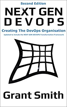 Next Gen DevOps: Creating The DevOps Organisation by [Smith, Grant]
