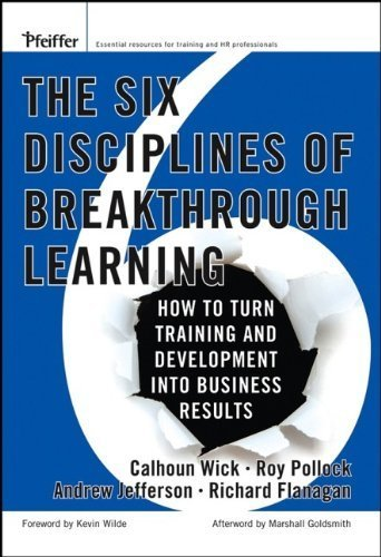 The Six Disciplines of Breakthrough Learning: How to Turn Training and Development Into Business Results 1st edition by Wick, Calhoun W., Pollock, Roy V. H., Jefferson, Andrew McK. (2006) Hardcover